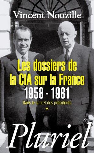 Les dossiers de la CIA sur la France 1958-1981: Dans le secret des présidents *