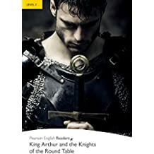 Level 2: King Arthur and the Knights of the Round Table (Pearson English Graded Readers)