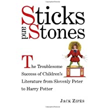 Sticks and Stones: The Troublesome Success of Children's Literature from Slovenly Peter to Harry Potter by Jack Zipes (2000-12-21)
