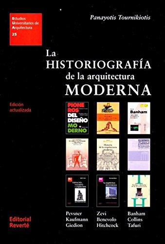 La historiografía de la arquitectura moderna (1a.REVERTE) (Est. Univers. Arquitectura) por TOURNIKIOTIS