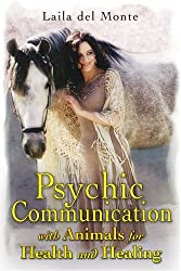 Psychic Communication with Animals for Health and Healing by Laila del Monte (2010-03-09)