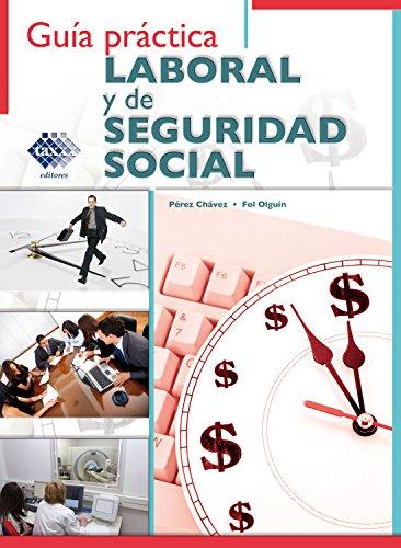 Guía práctica Laboral y de Seguridad Social 2017 por José Pérez Chávez