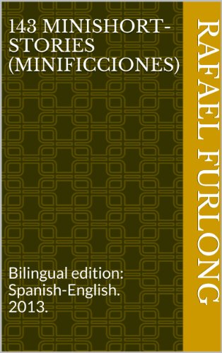 143 MINISHORT-STORIES (MINIFICCIONES) por Rafael Furlong De la Garza