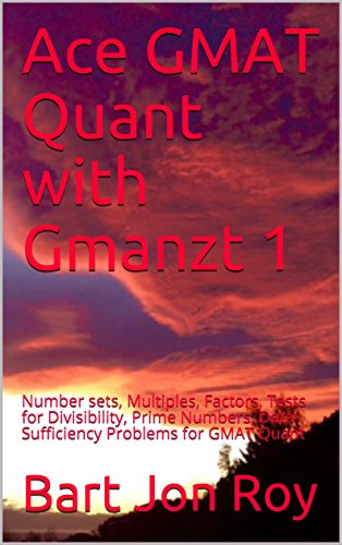 Ace GMAT Quant with Gmanzt 1: Number sets, Multiples, Factors, Tests for Divisibility, Prime Numbers, Data Sufficiency Problems for GMAT Quant (English Edition) (Line-test-set)