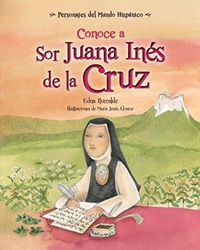 Conoce a Sor Juana Ines de la Cruz / Get to Know Sor Juana Ines de la Cruz (Personajes del mundo hispánico / Historical Figures of the Hispanic World) por Edna Iturralde
