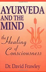 Ayurveda and the Mind: The Healing of Consciousness by Dr. David Dr. Frawley (1997-03-21)