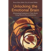 [(Unlocking the Emotional Brain : Eliminating Symptoms at Their Roots Using Memory Reconsolidation)] [By (author) Bruce Ecker ] published on (October, 2012)
