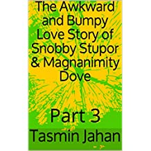 The Awkward and Bumpy Love Story of Snobby Stupor & Magnanimity Dove: Part 3