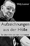 Aufzeichnungen aus der Hölle. So überlebte ich den Holocaust