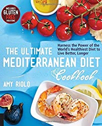 The Ultimate Mediterranean Diet Cookbook: Harness the Power of the World's Healthiest Diet to Live Better, Longer by Amy Riolo (2015-04-15)