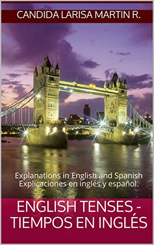 English Tenses - Tiempos en inglés: Explanations in English and Spanish. Explicaciones en inglés y español.