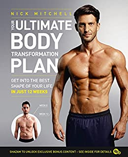 Your Ultimate Body Transformation Plan: Get into the best shape of your life – in just 12 weeks by [Mitchell, Nick]