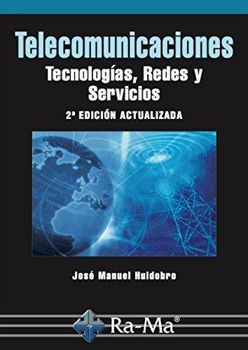 Telecomunicaciones. Tecnologías, Redes y Servicios. 2ª edición actualizada (Profesional) por José Manuel Huidobro Moya