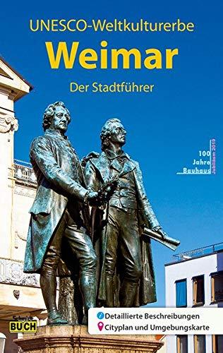 Weimar - Der Stadtführer: Ein unterhaltsamer Führer durch die Klassik- und Bauhausstadt (Stadt- und Reiseführer)