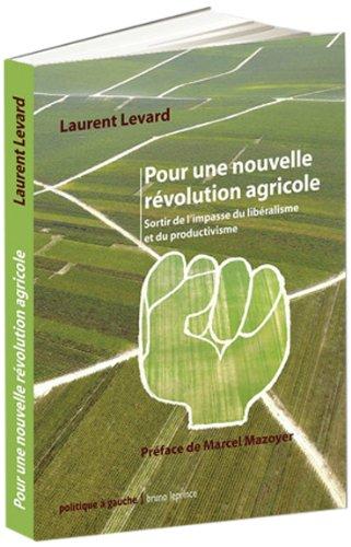 Pour une nouvelle rvolution agricole : Sortir de l'impasse du libralisme et du productivisme