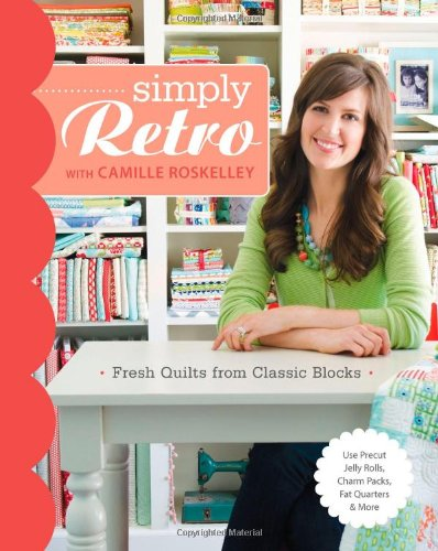Simply Retro with Camille Roskelley: Fresh Quilts from Classic Blocks por Camille Roskelley