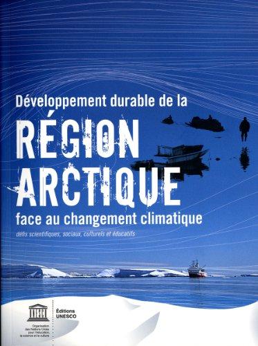 Développement durable de la Région Arctique face au changement climatique Défis scientifiques, sociaux, culturels et éducatifs