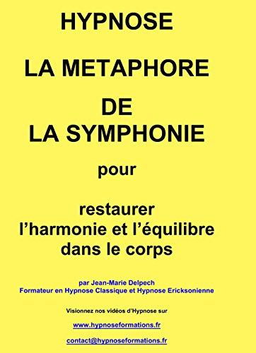 La métaphore de la symphonie (Hypnose : les Métaphores t. 5) par Jean-Marie DELPECH