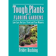 Tough Plants for Florida Gardens by Felder Rushing (2005-01-01)