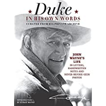 Duke in His Own Words: John Wayne's Life in Letters, Handwritten Notes and Never-Before-Seen Photos Curated from His Private Archive by Editors of the Official John Wayne Magazine (2015-10-27)