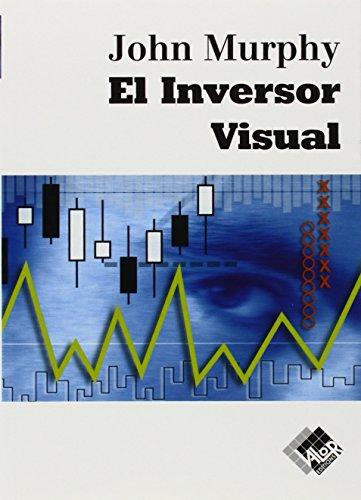 El Inversor Visual / The Visual Investor por John J. Murphy
