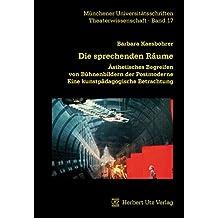 Die sprechenden Räume: Ästhetisches Begreifen von Bühnenbildern der Postmoderne. Eine kunstpädagogische Betrachtung (Theaterwissenschaft)