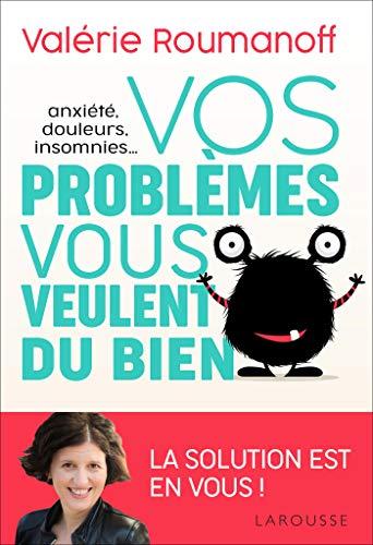 Anxiété, douleurs, insomnies... vos problèmes vous veulent du bien ! par Valérie Roumanoff