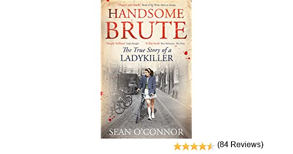 Handsome brute the true story of a ladykiller ebook sean o handsome brute the true story of a ladykiller ebook sean oconnor amazon kindle store fandeluxe Document