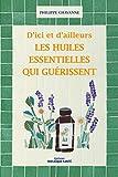 Les huiles essentielles qui guérissent