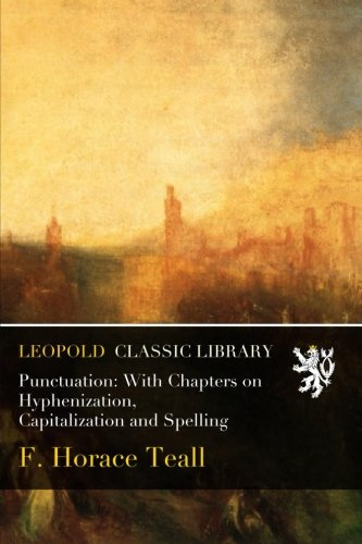 Punctuation: With Chapters on Hyphenization, Capitalization and Spelling