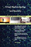 Virtual Machine Backup and Recovery All-Inclusive Self-Assessment - More than 660 Success Criteria, Instant Visual Insights, Comprehensive Spreadsheet Dashboard, Auto-Prioritized for Quick Results