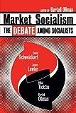 Market Socialism: The Debate Among Socialists - James Lawler, Hillel Ticktin