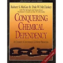 Conquering chemical dependency: Facilitator's guide : a Christ-centered 12-step process (Life support group series)