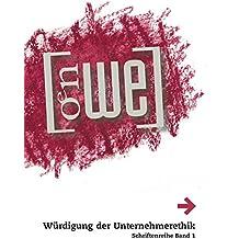 Würdigung der Unternehmerethik: Band 1 von OeNWE-Schriftenreihe, Österreichisches Netzwerk Wirtschaftsethik – EBEN Austria