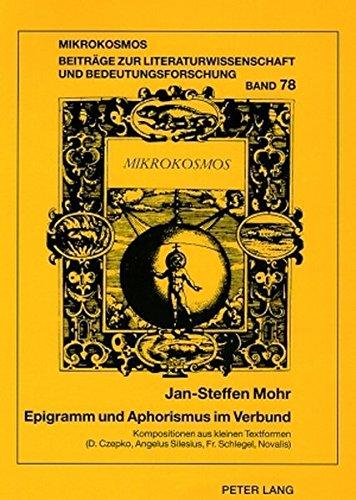 Epigramm und Aphorismus im Verbund: Kompositionen aus kleinen Textformen im 17. und 18. Jahrhundert...