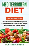 Mediterranean Diet: The Mediterranean Diet for Beginners, Complete 30 Day Guide to Lose Weight and Improve your Overall Health