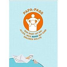 Familie im Glück - Papa-Pass: Das Baby ist da! Alles, was MANN mit Kind erleben sollte