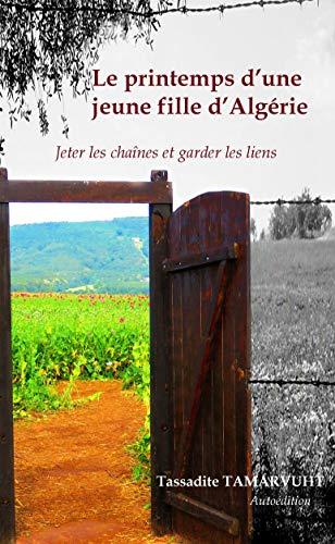 Couverture du livre Le printemps d'une jeune fille d'Algérie: Jeter les chaînes et garder les liens
