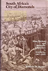 South Africa's City of Diamonds: Mine Workers and Monopoly Capitalism in Kimberley, 1867-95 (Historical Publications)
