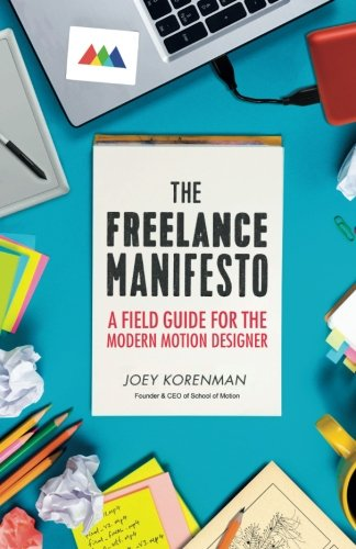 The Freelance Manifesto: A Field Guide for the Modern Motion Designer por Joey Korenman