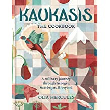Kaukasis The Cookbook: The culinary journey through Georgia, Azerbaijan & beyond (English Edition)