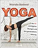 Yoga: Die 108 wichtigsten Übungen und ihre ganzheitliche Wirkung - Wanda Badwal