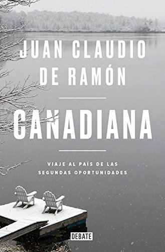 Canadiana: Viaje al país de las segundas oportunidades (Sociedad) por Juan Claudio de Ramón