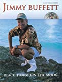 Jimmy Buffett -- Beach House on the Moon: Piano/Vocal/Chords by Jimmy Buffett (1999-09-01)
