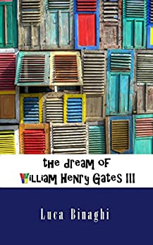 The dream of William Henry Gates III (English Edition) di [Binaghi, Luca]