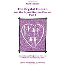 The Crystal Human and the Crystallization Process Part I: About the spirit's journey into our bodies and our everyday lives by Anni Sennov (2010-09-22)