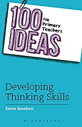 100 Ideas for Primary Teachers: Developing Thinking Skills (100 Ideas for Teachers)