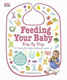 [( Feeding Your Baby Day by Day: From First Tastes to Family Meals By Wilcock, Fiona ( Author ) Hardcover Feb - 2014)] Hardcover