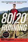 80/20 Running: Run Stronger and Race...
