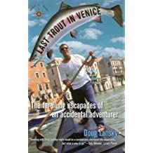 Last Trout in Venice: The Far-Flung Escapades of an Accidental Adventurer (Travelers' Tales Guides)